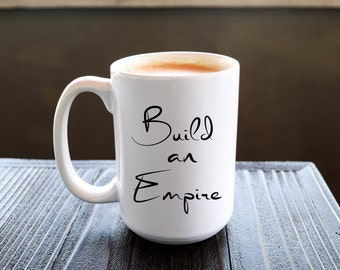"Motivational Quote Coffee Mug • ""Build an Empire"" • Inspirational Mug • Motivational Mug • Custom Mug"