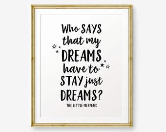 Who says that my dreams have to stay just dreams, Nursery Printable, Princess Quote, Kids Bedroom, kids wall art, The Little Mermaid quote