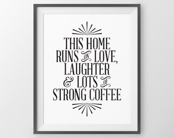 This Home Runs On Love Laughter & Lots Of Strong Coffee Kitchen Wall Art Quote Inspirational Wall Decor Print Kitchen Wall Decor Coffee Art