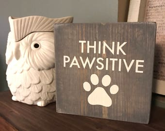 Think Pawsitive Home Office Decor, Rustic Wooden Block Sign, Wood Sign, Rustic Sign, Desk Decor, for Dog Lover, Distressed Gray