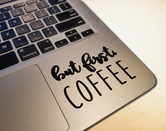 But First Coffee MacBook Pro Decal / For MacBooks, Laptops, Car Windows, Mirrors, Yetis, Tumblers, Mugs