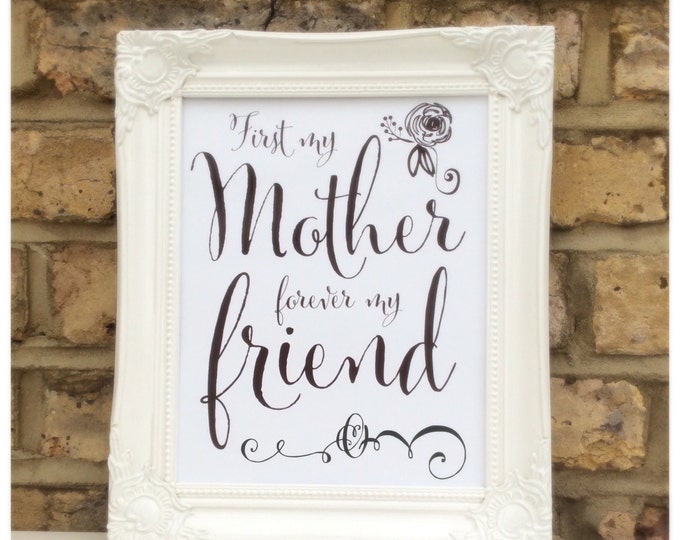 Personalised First my Mum forever my friend Quote framed custom print, Mother's Day gift, Mother, Nan, Mummy | custom made for anyone