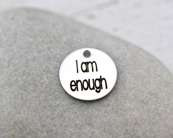 I am enough laser marked stainless steel charm for jewelry making