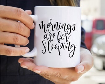 Mornings for sleeping - 11oz mug // handlettered
