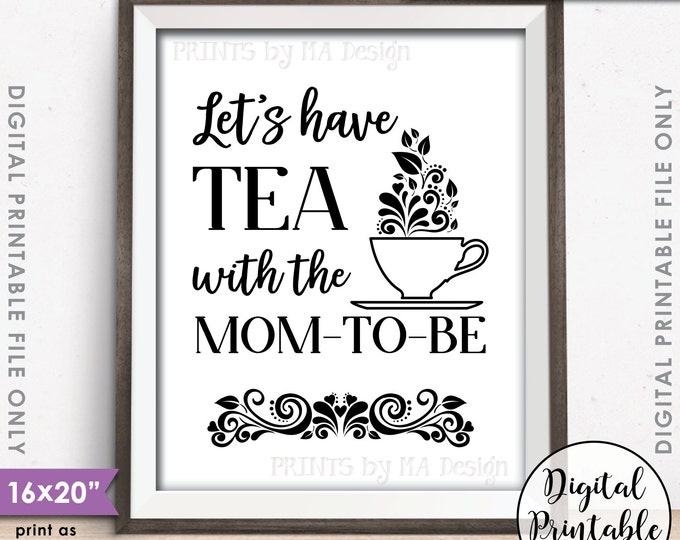 "Baby Shower Sign, Let's Have Tea with the Mom-to-Be Tea Party Baby Shower Tea Party Sign, 8x10""/16x20"" Instant Download Digital Printable"