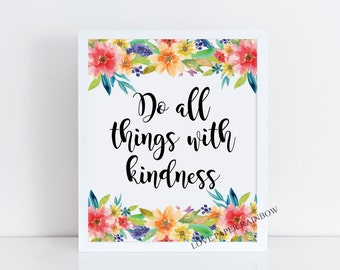 do all things with kindness, motivational quote, floral quote print, motivational art, floral art, classroom decor, polite manners,