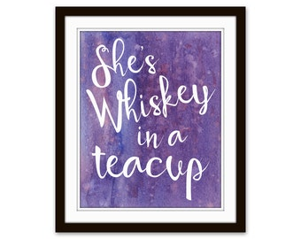 Strong Women Quote - Inspirational Art - Funny Quote - Funny Text Art - Funny Wall Art - She's Whiskey in a Tea Cup - Gifts for Her