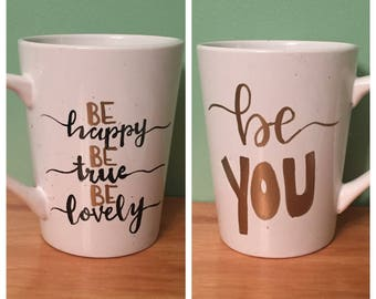 Inspirational coffee mug, be happy, be true, be lovely, be you