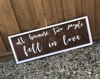 All Because Two People Fell in Love Wood Sign