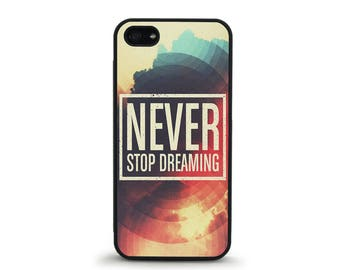 Never Stop Dreaming - iPhone 4/4s, 5/5S, 5C, 5SE, 6/6 plus, 7/7 Plus, Samsung Galaxy S4, S5, S6/edge/edge plus, S7/S7E