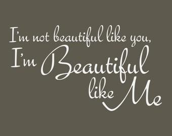 I'm not Beautiful Like You... Wall Decal