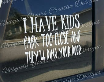 I Have Kids Car Decal, Park Too Close Decal, Ding Your Door Decal, Warning Car Decal, Funny Decal for Cars, Car Window Decal, Vinyl Decals