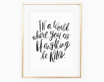 In a world where you can be anything be kind printable quote, printable wall art, modern calligraphy