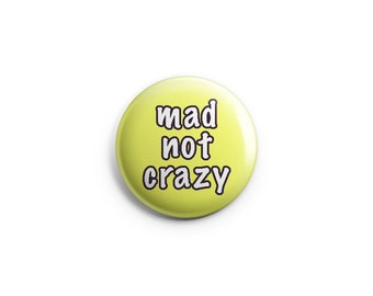"Mad Not Crazy button or magnet, 1.25"" pinback buttons, pins, badges, mad pride badges, mad pride pins"