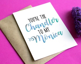You're the Chandler to my Monica Card, greeting card, valentines day card, couples card, card for him, blank inside