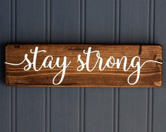 """Stay Strong Sign - Small Rustic Wood Sign  - Motivational - Inspirational - Get Well Gift - Sympathy Gift - Condolence Gift - 9"""" x 2.5"""""""