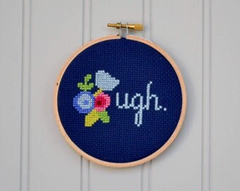 Funny Cross Stitch - Ugh Cross Stitch - Adult Humor Embroidery - Custom Cross Stitch - Funny Home Decor - Funny Office Decor - Cubicle Decor