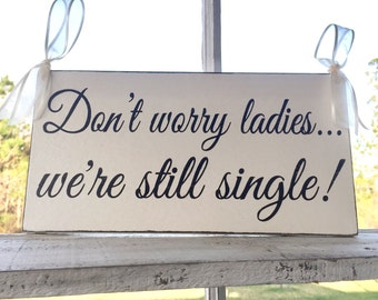 WEDDING SIGNS | Don't worry ladies we're Still Single | Bride and Groom | Mr and Mrs | Wood Wedding Signs | Flower Girl Signs | 6 x 11.5