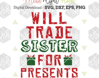 Will Trade Sister For Presents SVG, Christmas svg, Christmas shirt svg, Boy svg, INSTANT DOWNLOAD for cutting machines - svg, png, dxf, eps