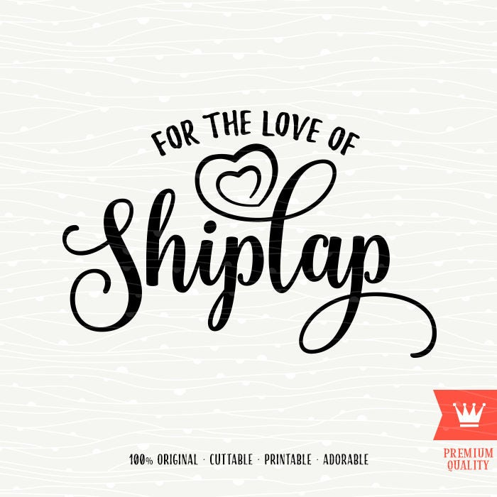 for the love of shiplap svg cutting file fixer upper chip and. Black Bedroom Furniture Sets. Home Design Ideas