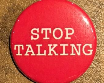 Stop talking: button, magnet, pin, badge, gift