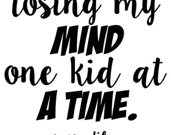 Losing My Mind one Kid at a Time - svg file