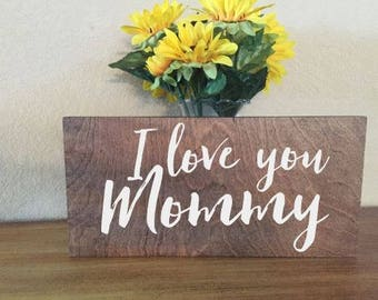 I love you mommy wood sign - Mother Wood Sign - Personalized Wood Sign.