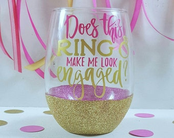 Engagement Gift - Engagement Party - Newly Engaged - Does This Ring Make Me Look Engaged - Stemless Wine Glass - Glitter Dipped
