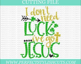 I Don't Need Luck I've Got Jesus Svg, St. Patricks Day SVG, DXF, eps, PNG Files for Cutting Machines Cameo or Cricut - Lucky Svg