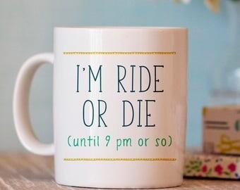 Funny Coffee Mug - Funny Mug - Ceramic Mug - Ride or Die Mug