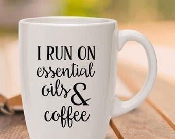 Coffee Mug - Essential Oils Mug - I Run On Essential Oils & Coffee Ceramic Mug
