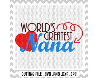 Nana Svg, World's Greatest Nana Cutting Files, Svg-Dxf-Fcm-Eps-Pdf-Png, Cut Files For Silhouette Cameo/ Cricut, Svg Download.