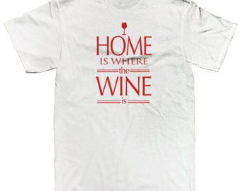 Home Is Where The Wine Is Funny Sayings Alcohol Red White Wine Vino Men's T-shirt SF_0289