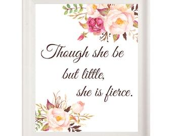 Nursery Quote Print, Nursery Print, Though She Be But Little, She Is Fierce, Floral Print, Boho, Watercolor, Nursery Decor