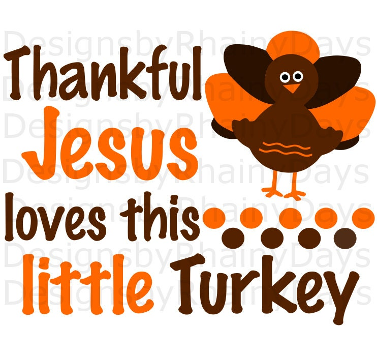 Buy 3 get 1 free! Thankful Jesus loves this little Turkey cutting file, SVG, DXG, png, Turkey boy, Thanksgiving, Christian design