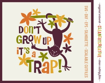 SVG Don't grow up svg monkey svg never grow up boys girls kids quote funny peter pan svg DXF PNG Cricut & Silhouette clean cutting files