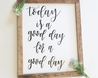 Today is a good day for a good day // home decor// handmade signs