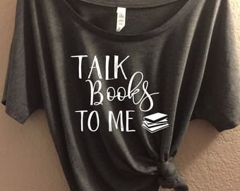 """Custom """"Talk Books to Me"""" Bella + Canvas Slouchy Tee, Flowy Tank, Relaxed Fit, book lover, book lover gift, book t-shirt, book tank"""