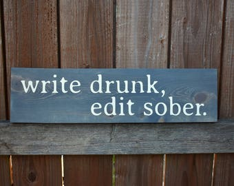 Write Drunk Edit Sober Wood Sign - Hemingway - Office Decor - For Writers - Inspirational Wall Quotes - Home Decor
