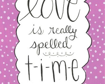 Love is really spelled TIME - Inspirational quote by Dieter F Uchtdorf- Pink and polka dots - Girl room decor