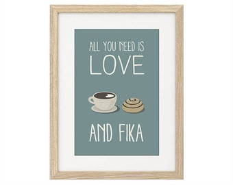 All you need is love. And Fika - Print