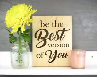 Be the Best Version of You - Engraved Home Decor Motivational Custom Wooden Sign And Crafts