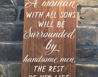 Mom of Boys/Boy Mom Gift/Sign for Mom/A Woman With All Sons Will Be Surrounded By Handsome Men/Mother's Day Sign/Children's Sign/Rustic Sign