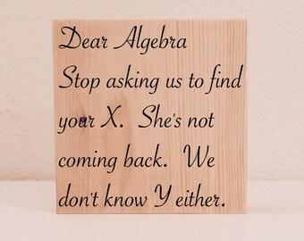 """Math Classroom Sign, """"Dear Algebra..."""" Classroom Decoration, Funny Teacher Sign, Math Teacher Humor, Algebra Humor, Funny Math Teacher Gifts"""
