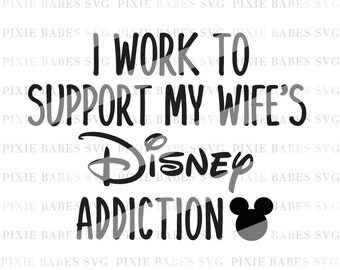 I Work to Support My Wife's Disney Addiction svg, Disney Addict SVG, Disney svg, Disney Heartbeat svg, Disney Addict svg, Cricut, Silhouette