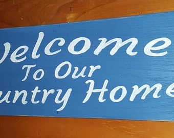 Rustic Welcome sign- Welcome to our Country Home- Country welcome signs- Home and living- Home Decor- door signs-Housewarming gift-gift