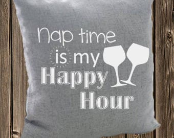 Nap Time is my Happy Hour Pillow Case