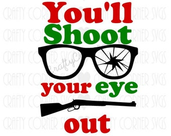 SVG-Christmas svg-You'll shoot your eye out SVG-Christmas Story (inspired)-Cutting file-Cricut-Instant Download-Digital File-funny christmas