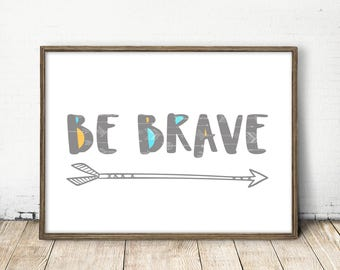 be brave, be brave print, be brave art, be brave decor, be brave printable, be brave quote, inspirational quote art, rustic nursery print