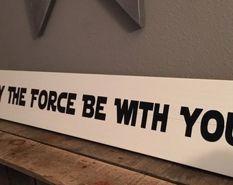 May The Force Be With You Sign Star Wars Movie Wooden sign